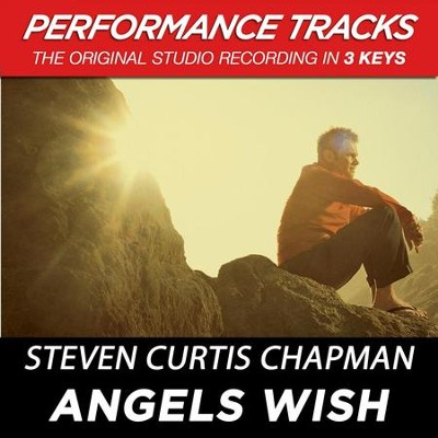 Angels Wish (Key-C-Premiere Performance Plus w/ Background Vocals)  [Music Download] -     By: Steven Curtis Chapman