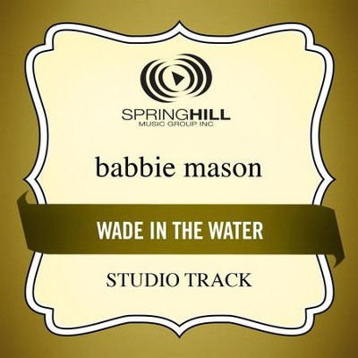 Wade In The Water (Low Key-Studio Track w/o Background Vocals)  [Music Download] -     By: Babbie Mason