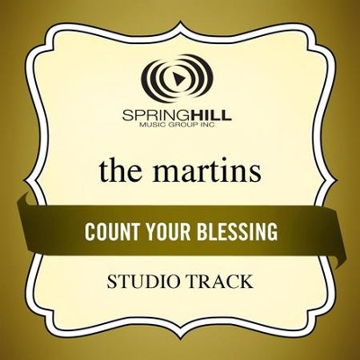 Count Your Blessings (Studio Track w/ Background Vocals)  [Music Download] -     By: The Martins