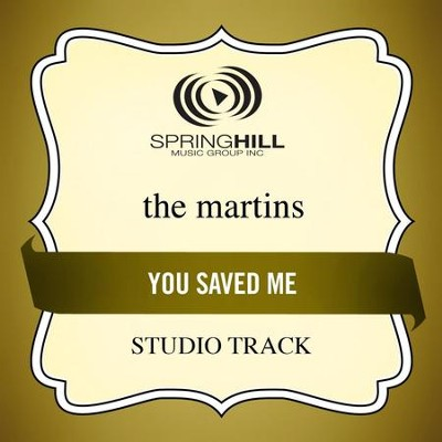 You Saved Me (Studio Track w/ Background Vocals)  [Music Download] -     By: The Martins