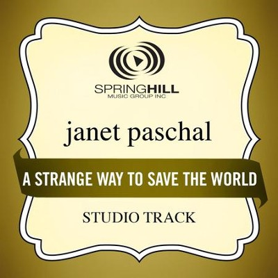 A Strange Way To Save The World (Studio Track w/ Background Vocals)  [Music Download] -     By: Janet Paschal