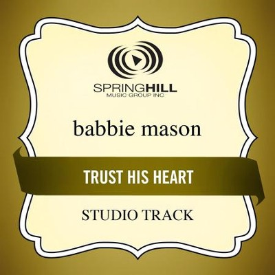 Trust His Heart (High Key-Studio Track w/o Background Vocals)  [Music Download] -     By: Babbie Mason