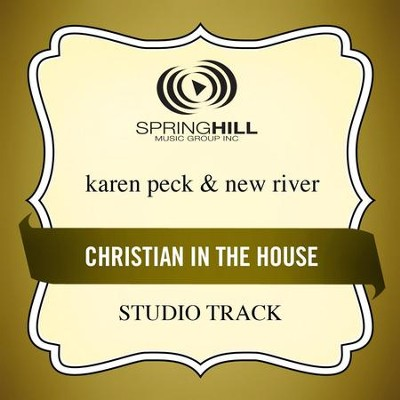 Christian In The House (Low Key-Studio Track w/o Background Vocals)  [Music Download] -     By: Karen Peck & New River