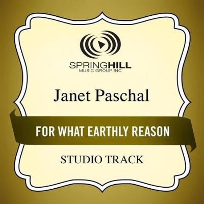 For What Earthly Reason (Medium Key Performance Track Without Background Vocals)  [Music Download] -     By: Janet Paschal