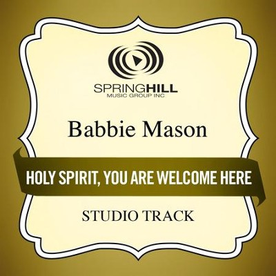 Holy Spirit, You Are Welcome (Low Key Performance Track Without Background Vocals)  [Music Download] -     By: Babbie Mason