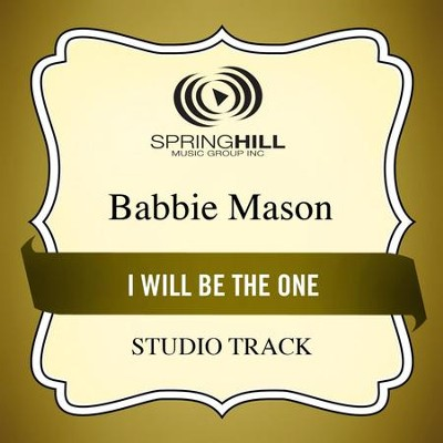 I Will Be The One  [Music Download] -     By: Babbie Mason