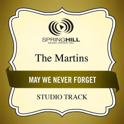 May We Never Forget (Low Key Performance Track Without Background Vocals)  [Music Download] -     By: The Martins