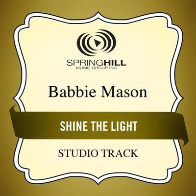 Shine The Light (Medium Key Performance Track With Background Vocals)  [Music Download] -     By: Babbie Mason