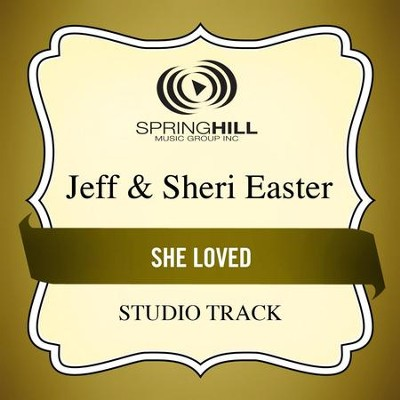 She Loved (Medium Key Performance Track Without Background Vocals)  [Music Download] -     By: Jeff Easter, Sheri Easter