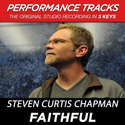 Faithful (High Key Performance Track Without Background Vocals)  [Music Download] -     By: Steven Curtis Chapman