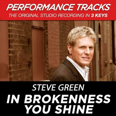 In Brokenness You Shine (Low Key Performance Track Without Background Vocals)  [Music Download] -     By: Steve Green