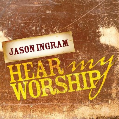 Hear My Worship  [Music Download] -     By: Jason Ingram