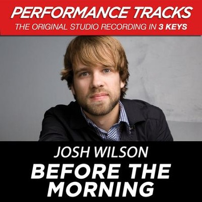 Before The Morning (Medium Key Performance Track Without Background Vocals)  [Music Download] -     By: Josh Wilson