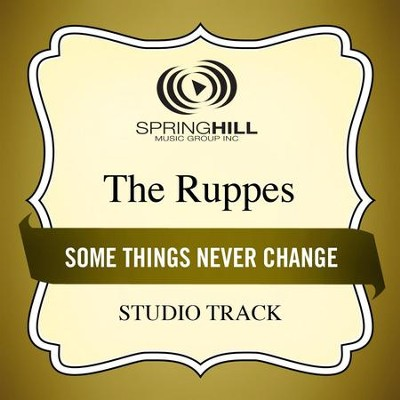 Some Things Never Change (Studio Track)  [Music Download] -     By: The Ruppes