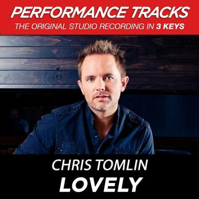 Lovely (Medium Key Performance Track Without Background Vocals)  [Music Download] -     By: Chris Tomlin