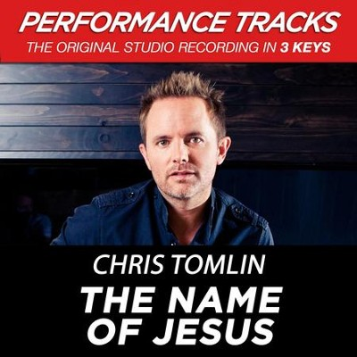 The Name Of Jesus (Medium Key Performance Track With Background Vocals)  [Music Download] -     By: Chris Tomlin