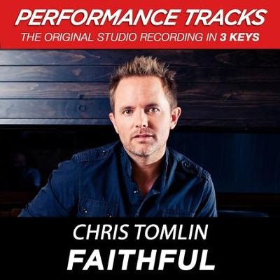 Faithful (Medium Key Performance Track Without Background Vocals)  [Music Download] -     By: Chris Tomlin