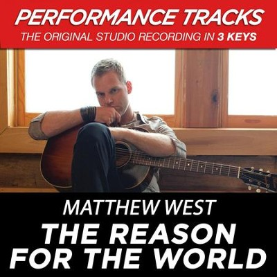 The Reason For The World (Medium Key Performance Track With Background Vocals)  [Music Download] -     By: Matthew West