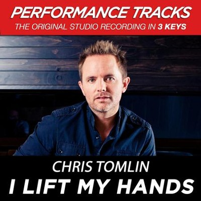 I Lift My Hands (Medium Key Performance Track With Background Vocals)  [Music Download] -     By: Chris Tomlin
