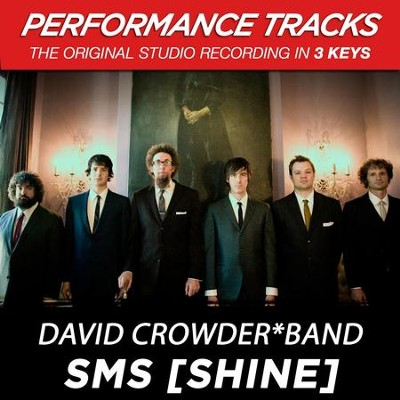 SMS [Shine] (Low Key Performance Track Without Background Vocals)  [Music Download] -     By: David Crowder Band