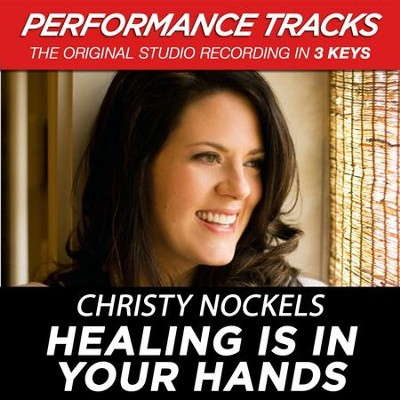 Healing Is In Your Hands (Medium Key Performance Track Without Background Vocals)  [Music Download] -     By: Christy Nockels