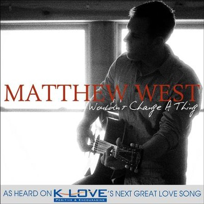 Wouldn't Change A Thing - Single  [Music Download] -     By: Matthew West