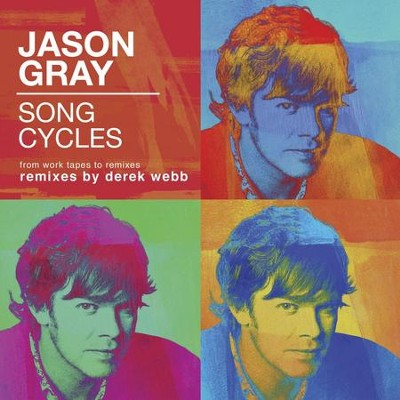Song Cycles: From Work Tapes To Remixes  [Music Download] -     By: Jason Gray