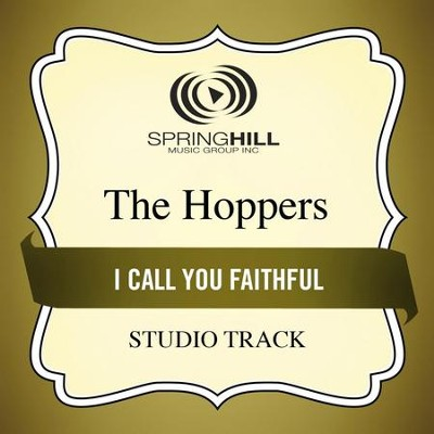I Call You Faithful (Medium Key Performance Track With Background Vocals)  [Music Download] -     By: The Hoppers