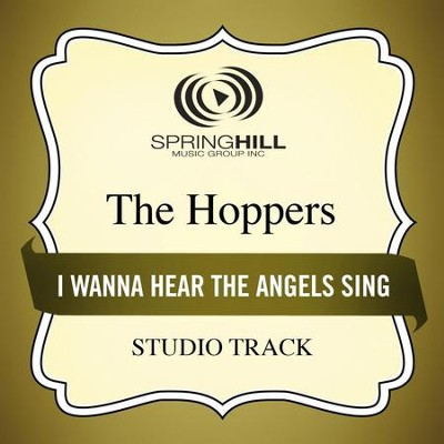 I Wanna Hear The Angels Sing (High Key Performance Track Without Background Vocals)  [Music Download] -     By: The Hoppers