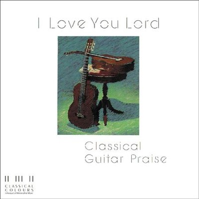 I Love You Lord/Classical Guitar Praise  [Music Download] -     By: Maranatha! Instrumental