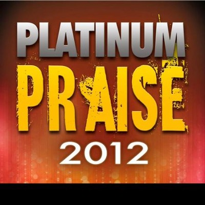 Platinum Praise 2012  [Music Download] -     By: Maranatha! Singers