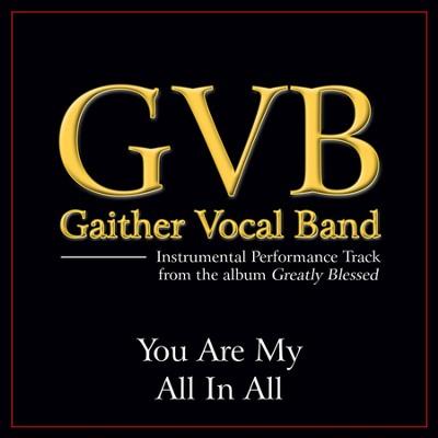 You Are My All In All (Original Key Performance Track Without Backgrounds Vocals)  [Music Download] -     By: Gaither Vocal Band