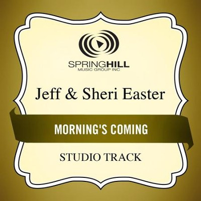 Morning's Coming (Low Key Performance Track Without Background Vocals)  [Music Download] -     By: Jeff Easter, Sheri Easter