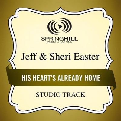 His Heart's Already Home (Medium Key Performance Track Without Background Vocals)  [Music Download] -     By: Jeff Easter, Sheri Easter