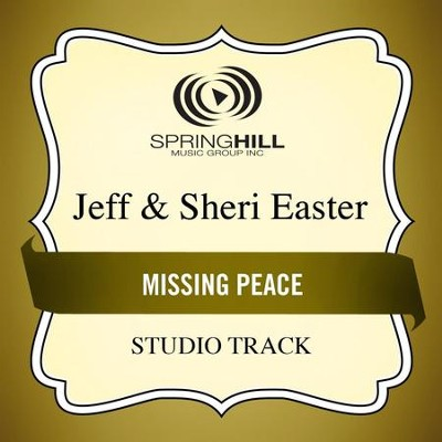 The Missing Peace (Low Key Performance Track Without Background Vocals)  [Music Download] -     By: Jeff Easter, Sheri Easter