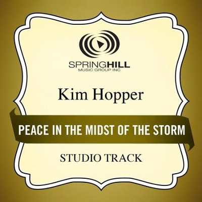 Peace In The Midst Of The Storm (Medium Key Performance Track Without Background Vocals)  [Music Download] -     By: Kim Hopper