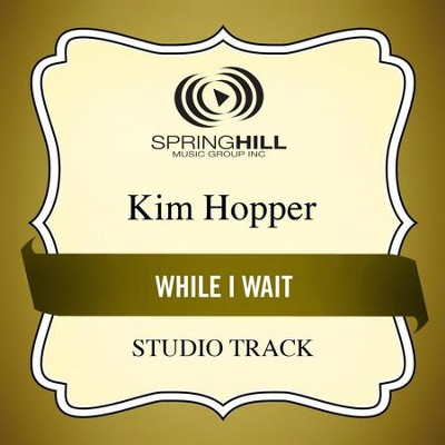 While I Wait (Low Key Performance Track Without Background Vocals)  [Music Download] -     By: Kim Hopper