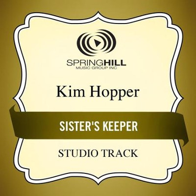 Sister's Keeper (Low Key Performance Track Without Background Vocals)  [Music Download] -     By: Kim Hopper