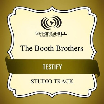 Testify (Medium Key Performance Track Without Background Vocals)  [Music Download] -     By: The Booth Brothers