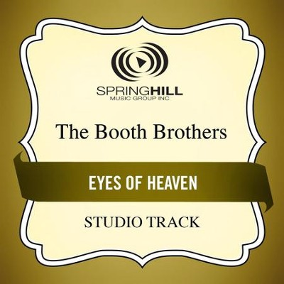 Eyes Of Heaven (Medium Key Performance Track Without Background Vocals)  [Music Download] -     By: The Booth Brothers