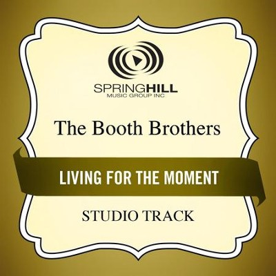 Living For The Moment (Low Key Performance Track Without Background Vocals)  [Music Download] -     By: The Booth Brothers