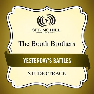 Yesterday's Battles (Medium Key Performance Track With Background Vocals)  [Music Download] -     By: The Booth Brothers