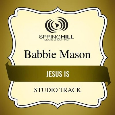 Jesus Is (Medium Key Performance Track Without Background Vocals)  [Music Download] -     By: Babbie Mason