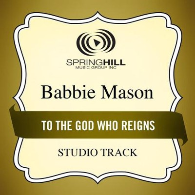 To The God Who Reigns  [Music Download] -     By: Babbie Mason