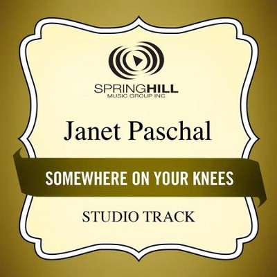 Somewhere On Your Knees (Medium Key Performance Track With Background Vocals)  [Music Download] -     By: Janet Paschal