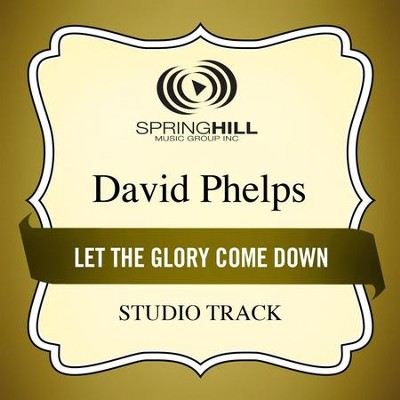 Let The Glory Come Down (Medium Key Performance Track Without Background Vocals)  [Music Download] -     By: David Phelps