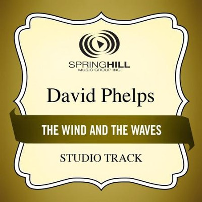 The Wind And The Waves (Medium Key Performance Track Without Background Vocals)  [Music Download] -     By: David Phelps