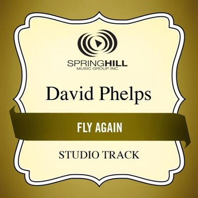 Fly Again (Medium Key Performance Track Without Background Vocals)  [Music Download] -     By: David Phelps