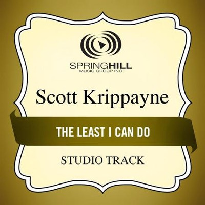 The Least I Can Do (Medium Key Performance Track With Background Vocals)  [Music Download] -     By: Scott Krippayne