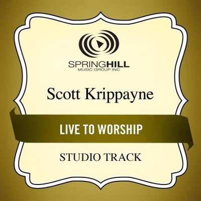 Live to Worship (Medium Key Performance Track With Background Vocals)  [Music Download] -     By: Scott Krippayne
